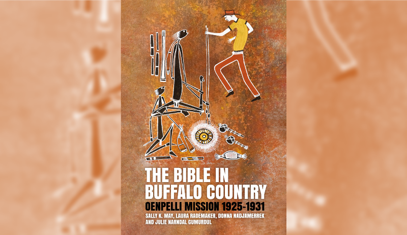 he Bible in Buffalo Country, Oenpelli Mission 1925-1931